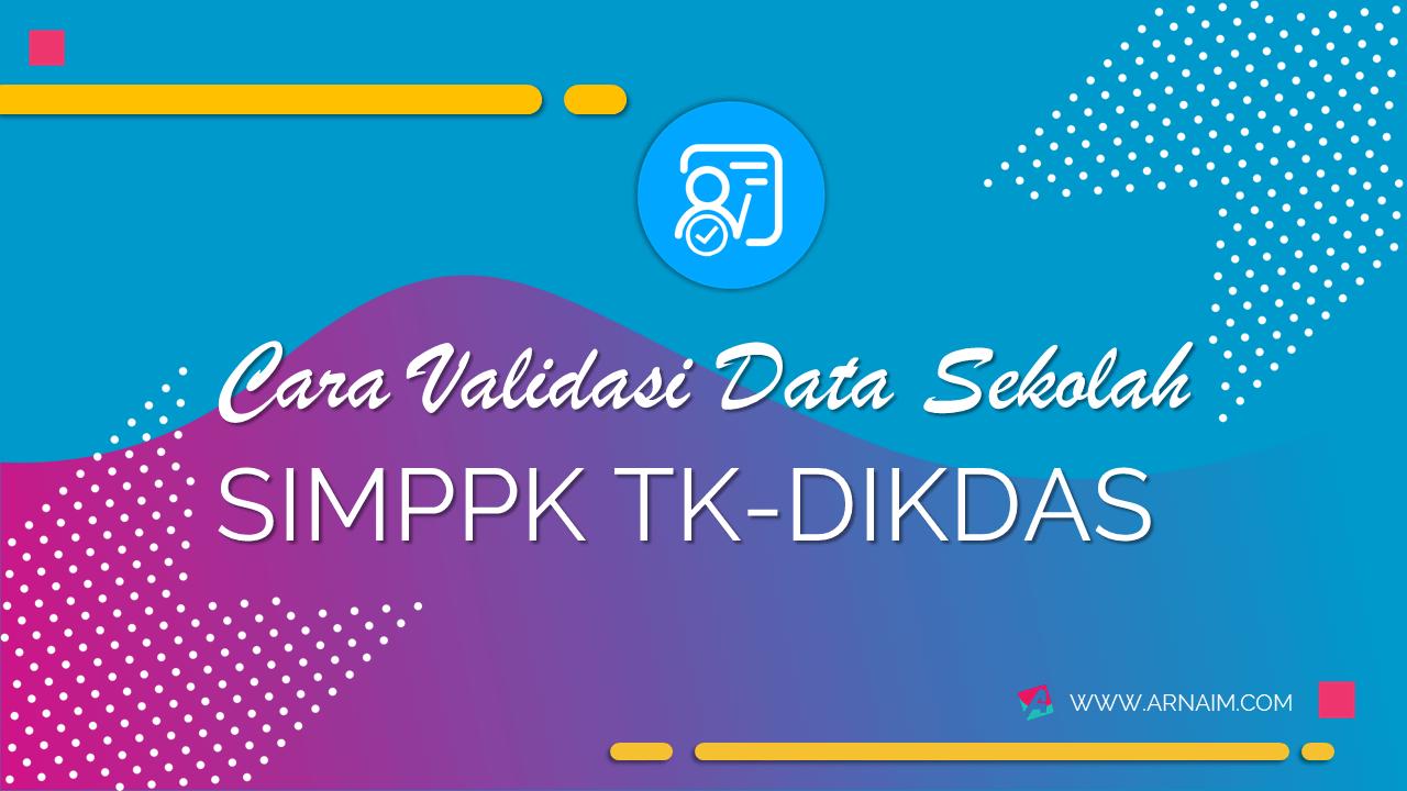 CARA VALIDASI DATA SEKOLAH SIMPPK TK-DIKDAS - ARNAIM.COM (1)