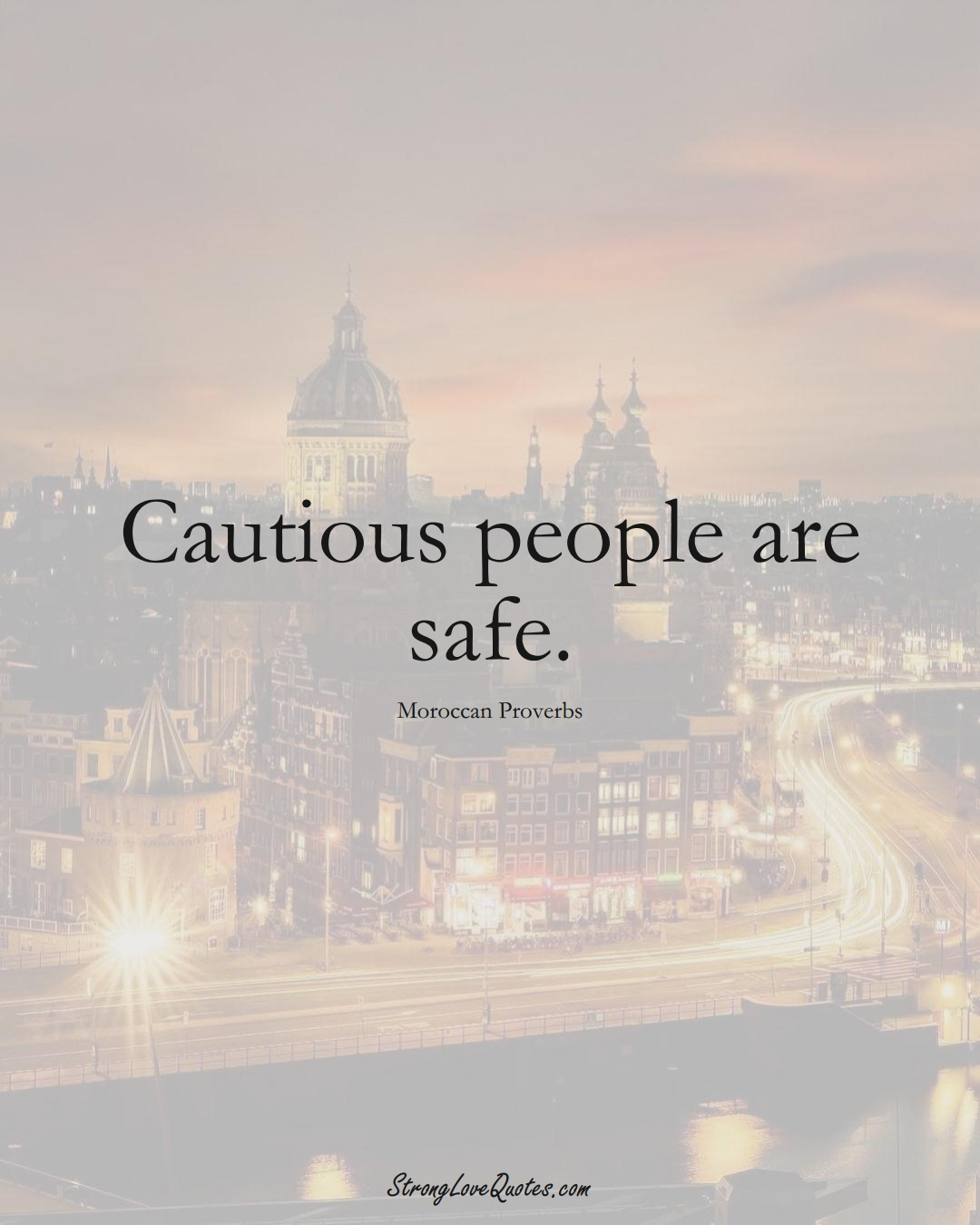 Cautious people are safe. (Moroccan Sayings);  #AfricanSayings