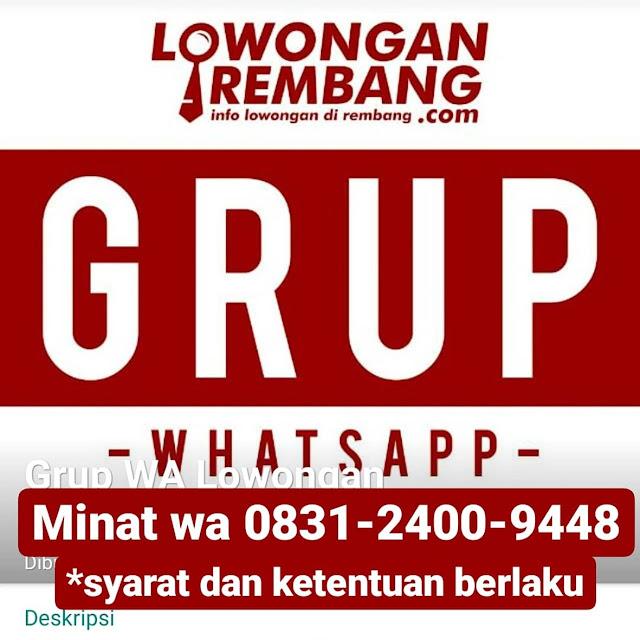 Buruan Gabung Grup WhatsApp Lowongan Rembang Dot Com Keburu Penuh Kawan