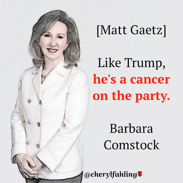 [Matt Gaetz] Like Trump, he's a cancer on the party. — Former Republican Rep. Barbara Comstock of Virginia