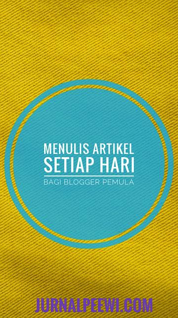 kiat-menulis-artikel-setiap-hari-blogger-pemula