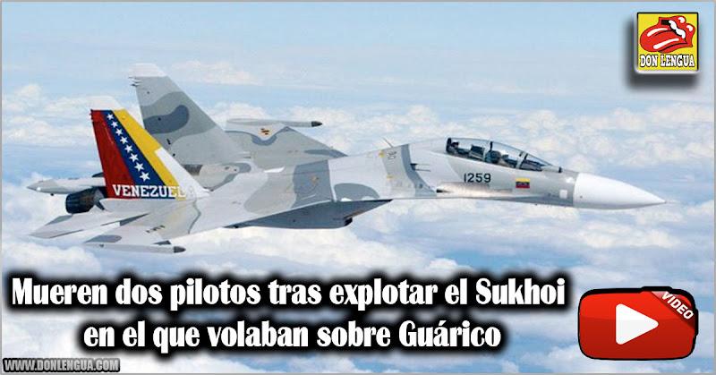 Mueren dos pilotos tras explotar el Sukhoi en el que volaban en Guárico