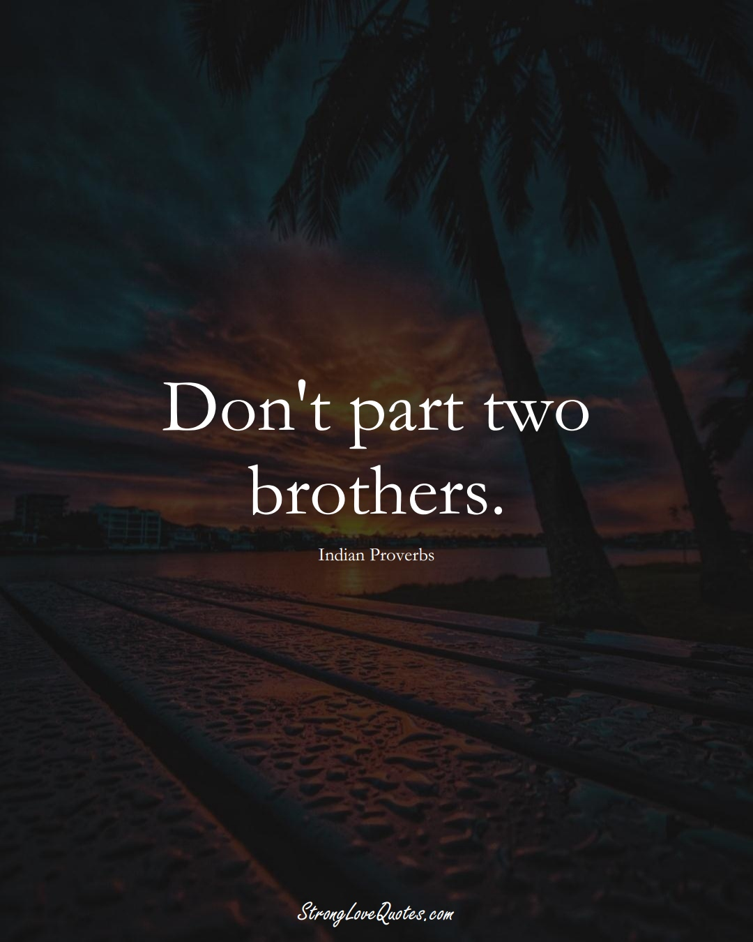 Don't part two brothers. (Indian Sayings);  #AsianSayings