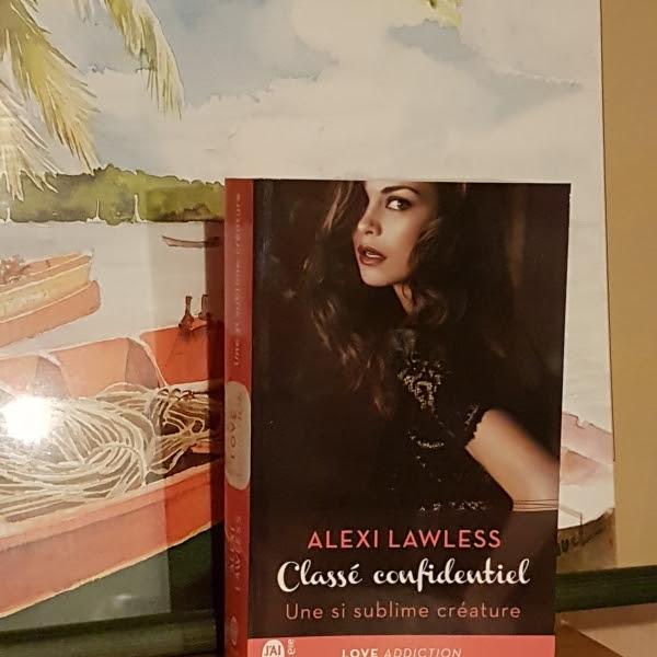 Classé confidentiel, tome 1 : Une si sublime créature de Alexi Lawless