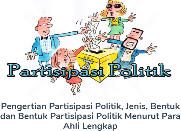 Membahas Materi Pengertian Partisipasi Politik, Jenis, Bentuk dan Bentuk Partisipasi Politik Menurut Para Ahli Terlengkap