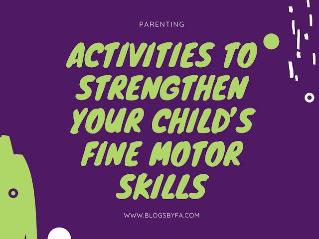Activities to Strengthen Your Child's Fine Motor Skills