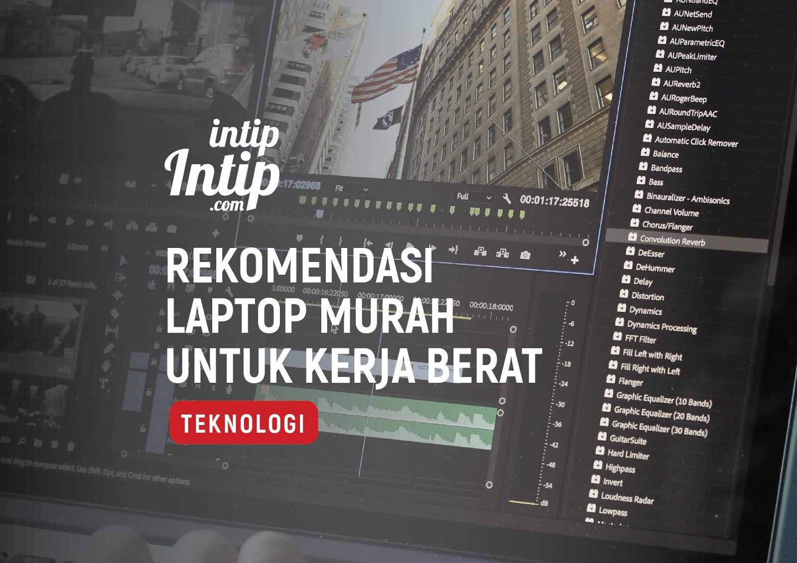 Rekomendasi Laptop Murah Untuk Kerja Berat