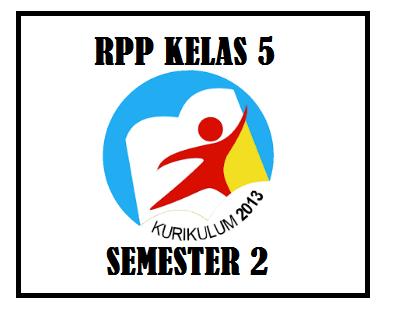 Sebagai persiapan dalam kegiatan pembelajaran pada semester genap RPP Kelas 5 K13 Revisi 2018 Semester 2