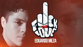 LETRA Fuck The Love Eduardo Meza