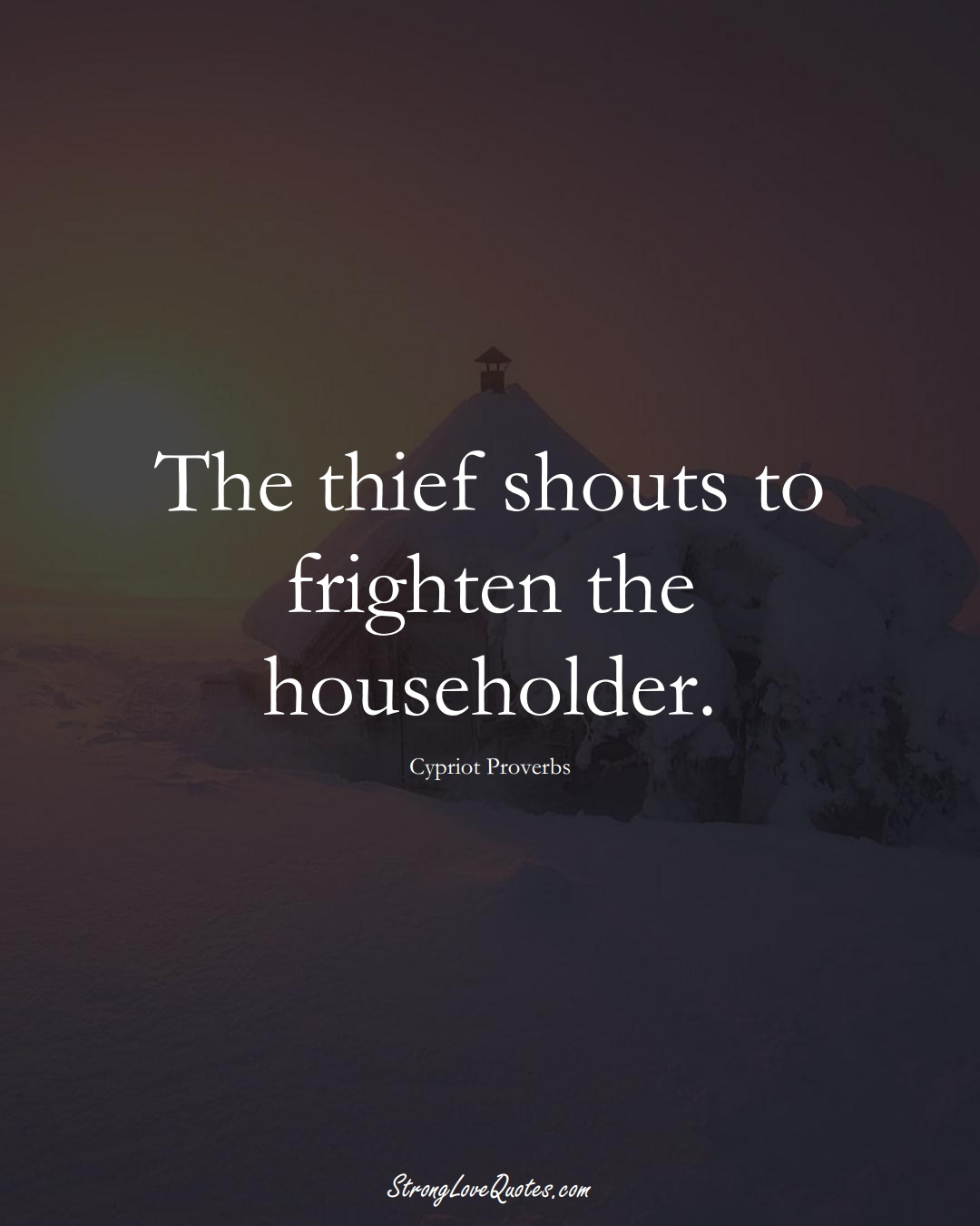 The thief shouts to frighten the householder. (Cypriot Sayings);  #MiddleEasternSayings
