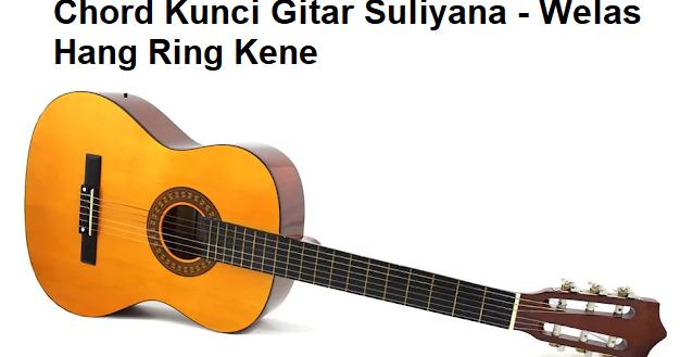 Chord Kunci Gitar Suliyana - Welas Hang Ring Kene ...