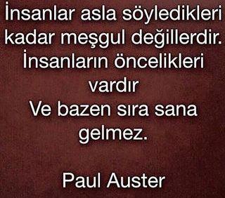 İnsanlar asla söyledikleri kadar meşgul değillerdir. İnsanların öncelikleri vardır . Ve bazen sıra sana gelmez - Paul Auster