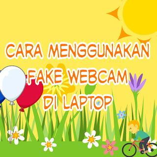 Cara Menggunakan Fake Webcam di Laptop