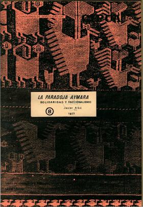 """""""La Paradoja Aymara. Solidaridad y Faccionalismo"""", de Xavier Albó(1977)"""