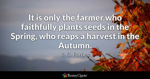 It Is Only The Farmer Who Faithfully Plants Seeds