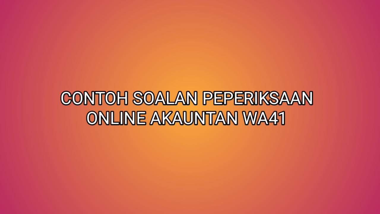 Contoh Soalan Peperiksaan Akauntan WA41 2020