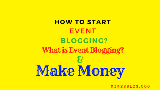 What Is Event Blogging | How To Start Event Blogging? - Step By Step Guide