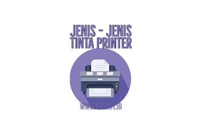 Jenis - Jenis Tinta Untuk Printer