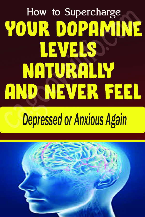 How to Supercharge Your Dopamine Levels Naturally and Never Feel Depressed or Anxious Again