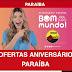 Confira algumas das ofertas do aniversário Paraíba