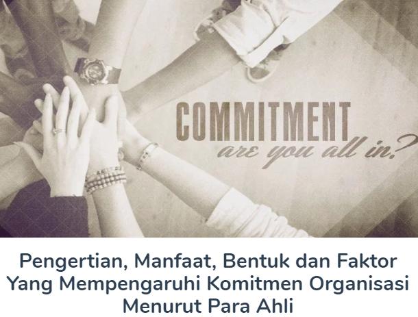 Pengertian, Manfaat, Bentuk dan Faktor Yang Mempengaruhi Komitmen Organisasi Menurut Para Ahli