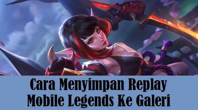Cara Menyimpan Replay Mobile Legends Ke Galeri