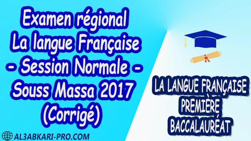 Examen régional Français Session Normale Souss Massa 2017 Corrigé 1 ère bac PDF Examens régionaux corrigés la langue française première baccalauréat