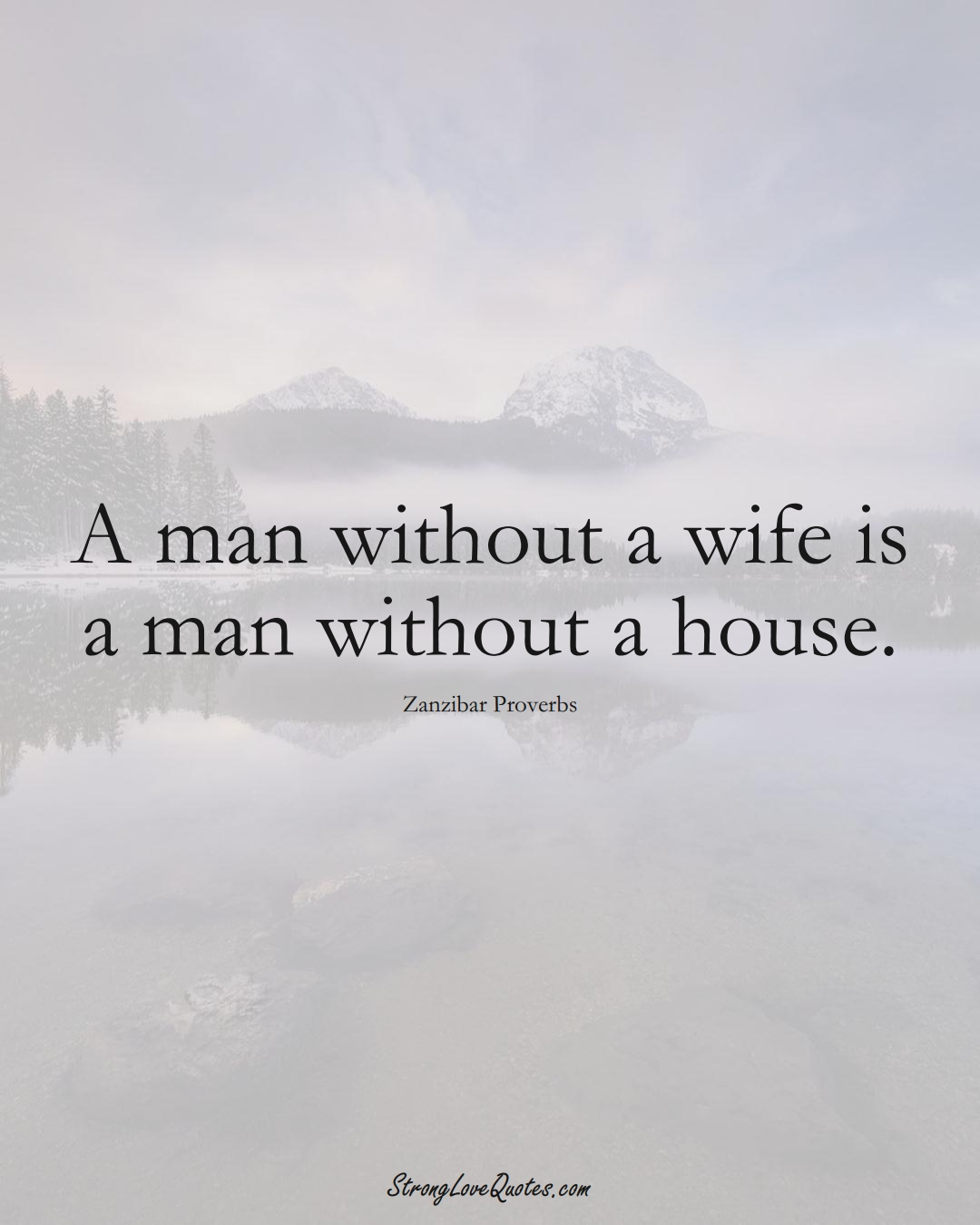 A man without a wife is a man without a house. (Zanzibar Sayings);  #AfricanSayings