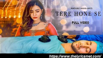 Tere Hone Se Song Lyrics | Madhav Mahajan | Angela Krislinzki | Latest Hindi Songs 2020