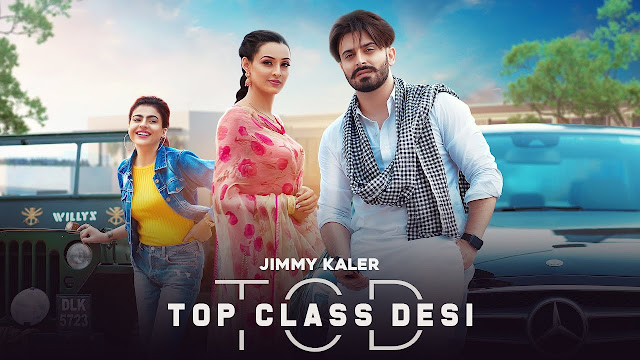 Song  :  Top Class Desi Song Lyrics Singer  :  Jimmy Kaler & Gurlez Akhtar Lyrics  :  Jimmy Kaler Music  :  Mista Baaz Director  :  Bhindder Burj