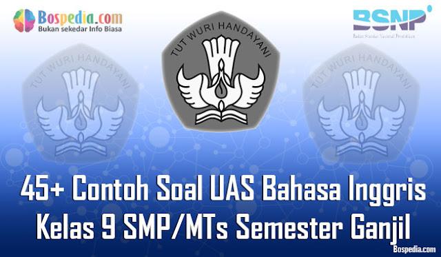 45+ Contoh Soal UAS Bahasa Inggris Kelas 9 SMP/MTs Semester Ganjil Terbaru