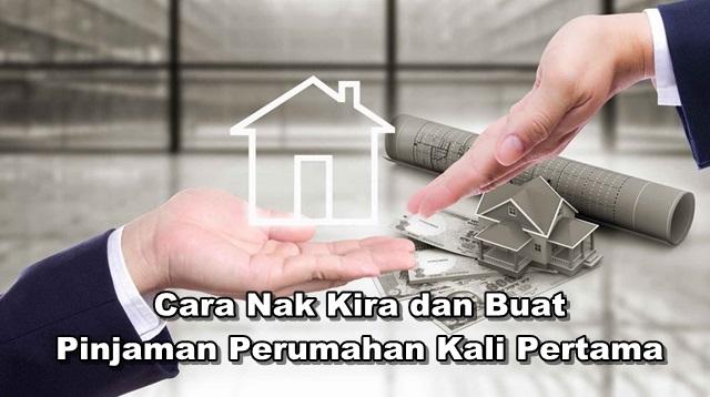 Cara Nak Kira dan Buat Pinjaman Perumahan Kali Pertama