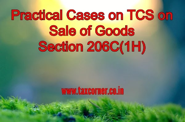 Practical Cases on TCS on Sale of Goods Section 206C(1H)