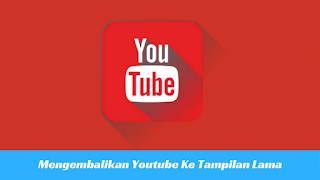 Cara Mengembalikan Youtube ke Tampilan Lama Tutorial Mengembalikan Youtube ke Tampilan Lama