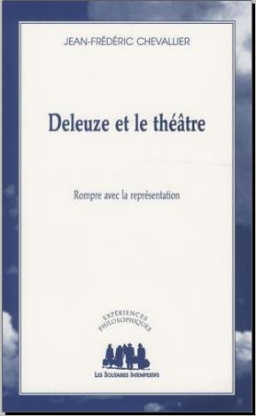 Deleuze et le théâtre : Rompre avec la représentation - Jean-Frédéric Chevallier PDF
