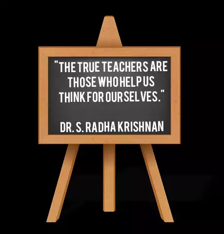 """Quotes on teachers, teacher's day, """"The true teachers are those who help us think for ourselves."""" S. Radha Krishnan"""