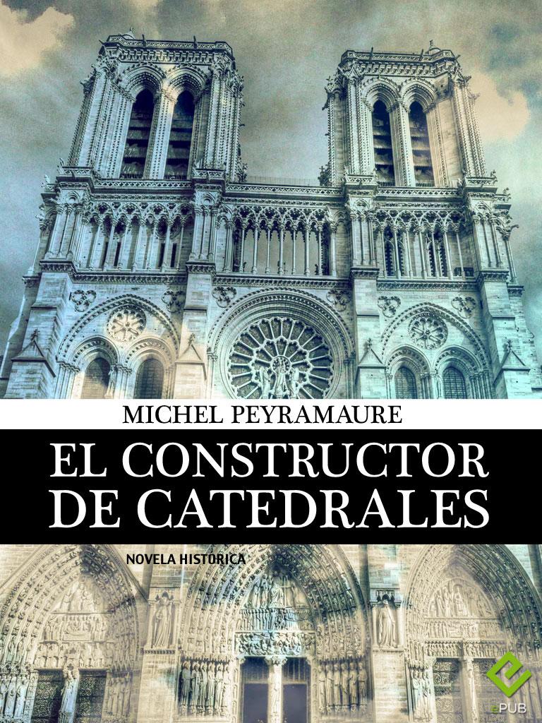 El constructor de catedrales – Michel Peyramaure