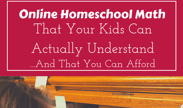 Online Homeschool Math That Your Kids Will Actually Understand (And That You Can Afford!)