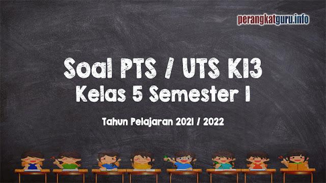 Download Soal PTS / UTS K13 Tematik Kelas 5 Semester 1 Tahun 2021 / 2022