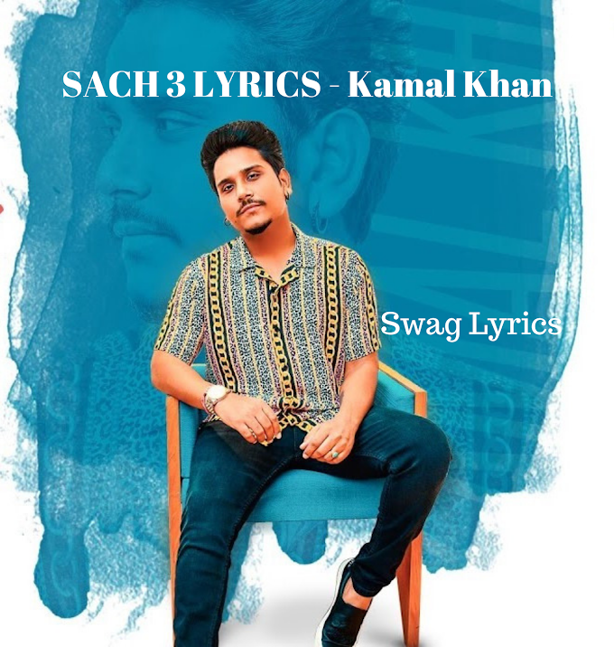 SACH 3 LYRICS - Kamal Khan