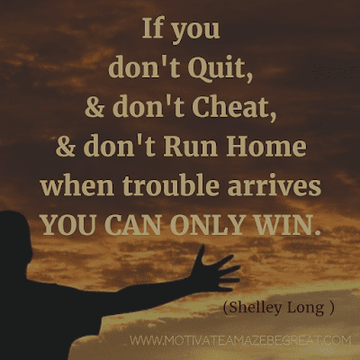"""Rare Success Quotes In Images To Inspire You: """"If you don't quit, and don't cheat, and don't run home when trouble arrives, you can only win."""" - Shelley Long"""