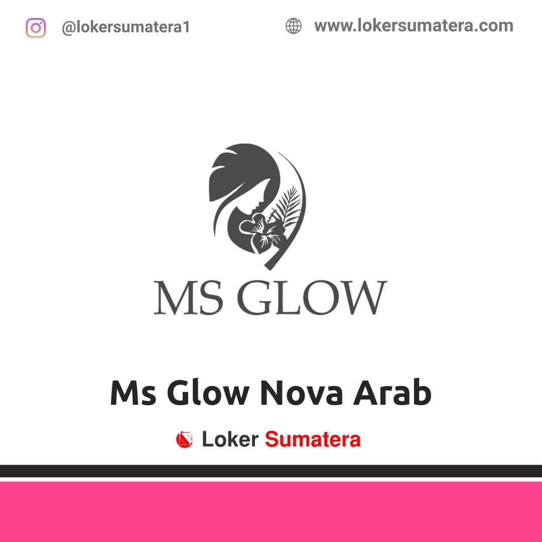 Lowongan Kerja Pekanbaru: Ms Glow Nova Arab April 2021