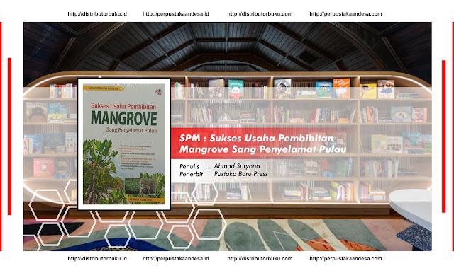 SPM : Sukses Usaha Pembibitan Mangrove , Sang Penyelamat Pulau