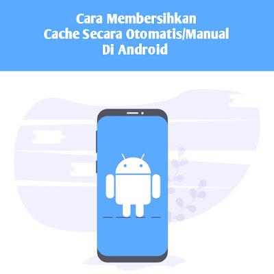 Cara Membersihkan Cache Secara Otomatis/Manual Di Android