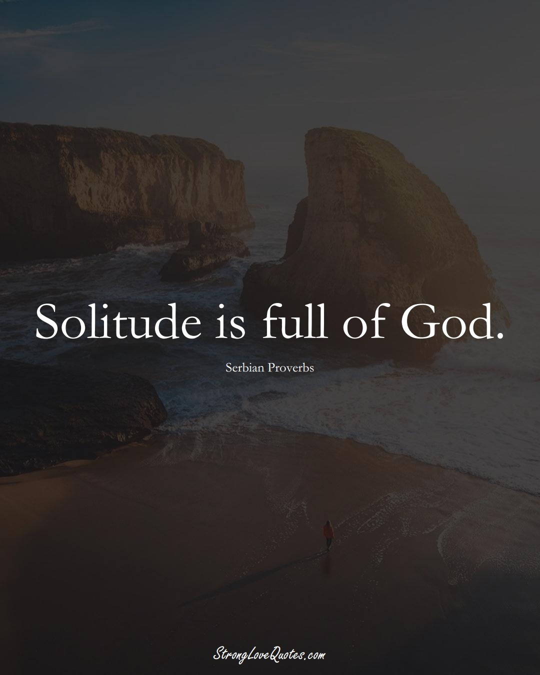 Solitude is full of God. (Serbian Sayings);  #EuropeanSayings