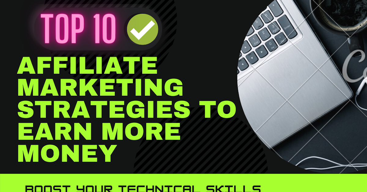 Best Top 10 Affiliate Marketing Strategies To Earn More Money