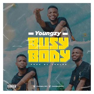 DOWNLOAD MP3: Youngzy – Busy body (Prod. Toblez)