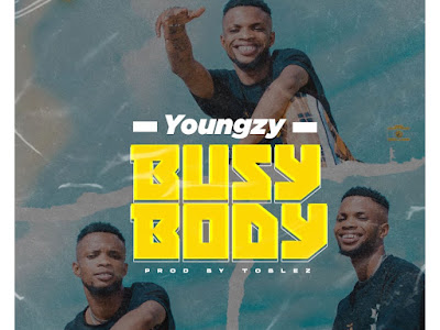 DOWNLOAD MP3: Youngzy – Busy body (Prod. Toblez)