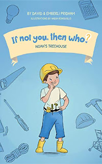 Noah's Treehouse  - Book 2 in the STEM Picture Book series If Not You, Then Who? by David & Emberli Pridham