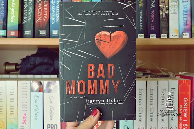 """Jak daleko się posuniesz, aby zawładnąć czyimś życiem? – recenzja książki #242 – Tarryn Fisher """"Bad Mommy. Zła mama"""""""